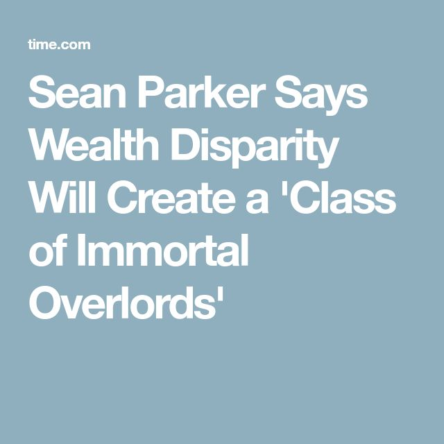Sean Parker Says Wealth Disparity Will Create a 'Class of Immortal Overlords'