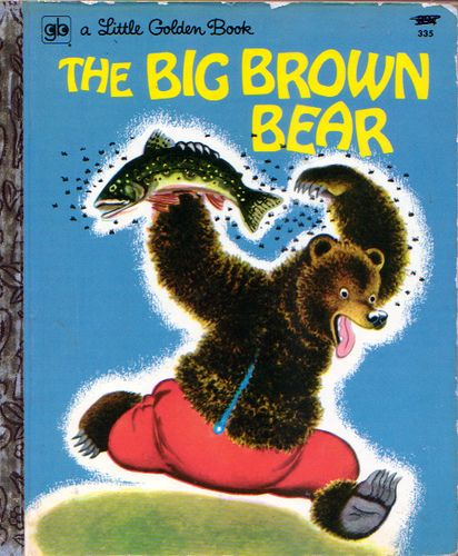 Little Golden Book: The Big Brown Bear--Love this story.   I'll have to start looking for it at flea markets.