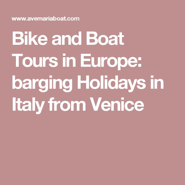 Bike and Boat Tours in Europe: barging Holidays in Italy from Venice