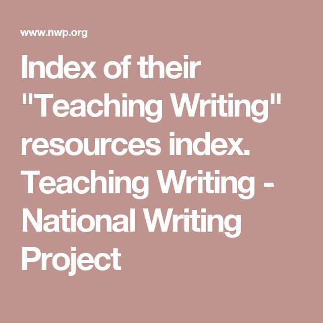 """Index of their """"Teaching Writing"""" resources index.  Teaching Writing - National Writing Project"""