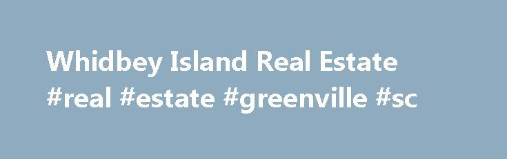Whidbey Island Real Estate #real #estate #greenville #sc http://remmont.com/whidbey-island-real-estate-real-estate-greenville-sc/  #whidbey island real estate # Welcome to The Craig McKenzie Team Direct Line: (360) 929-1712 Craig McKenzie and the Northwest's leading Real Estate firm, can assist you with your Whidbey Island Real Estate needs. Whether you are looking for Whidbey Island residential homes, Whidbey Island condominiums, Whidbey Island waterfront view homes, land, new construction…