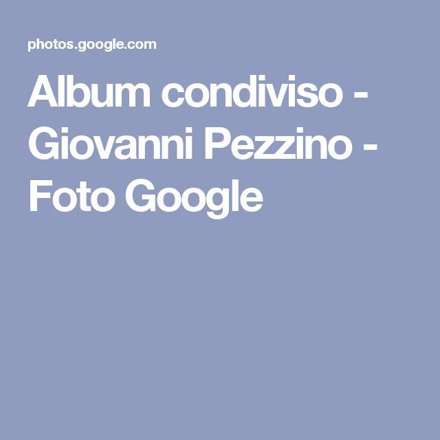 Album condiviso - Giovanni Pezzino - Foto Google