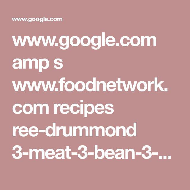 www.google.com amp s www.foodnetwork.com recipes ree-drummond 3-meat-3-bean-3-chili-chili-4708868.amp