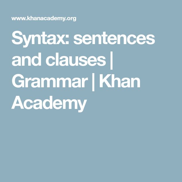 Syntax: sentences and clauses | Grammar | Khan Academy