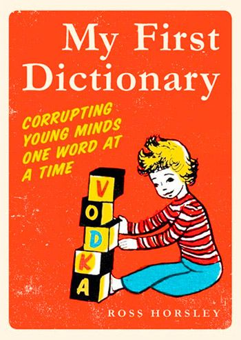 My First Dictionary - Book of cleverly corrupt definitions teaches big kids the facts of life