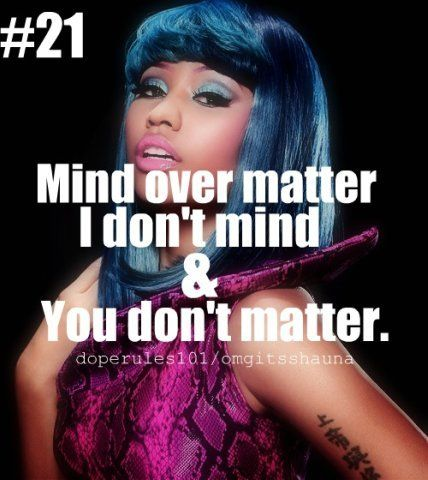 Mind over matter. I don't mind & YOU don't matter #NickiMinaj #NickiMinajQuotes #Quotes