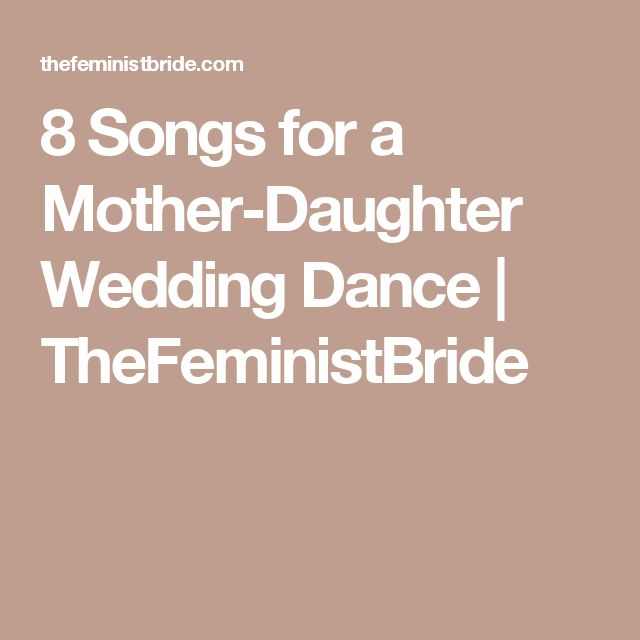 Songs About Dads And Daughters: 8 Songs For A Mother-Daughter Wedding Dance