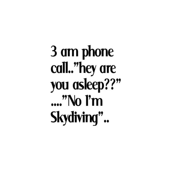 !: Phones Call, Skydiving, I M, Giggles, So True, Funny Stuff, Funny Quotes, Humor, Things