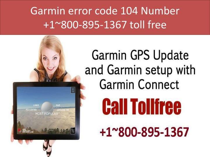 Garmin error code 104 Number 1~800-895-1367 toll free