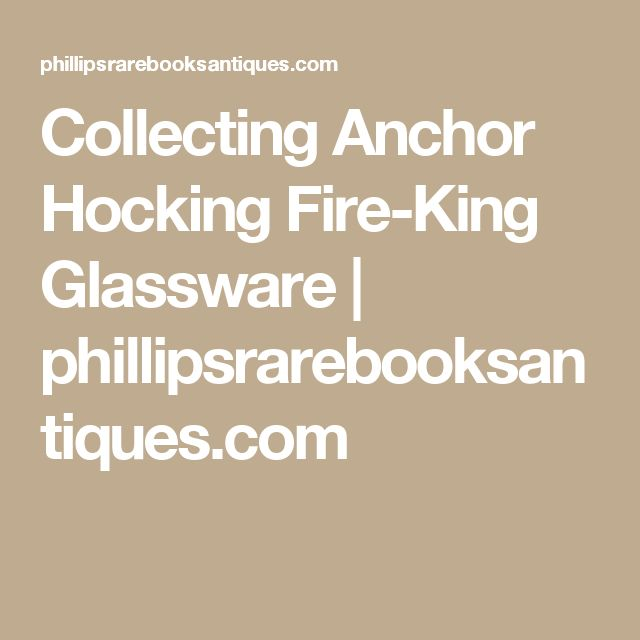 Collecting Anchor Hocking Fire-King Glassware |             phillipsrarebooksantiques.com