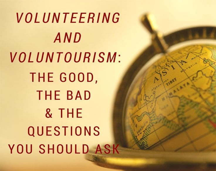 Volunteering and Voluntourism: An overview of the good, the bad and what questions volunteers should ask to ensure an ethical volunteer experience