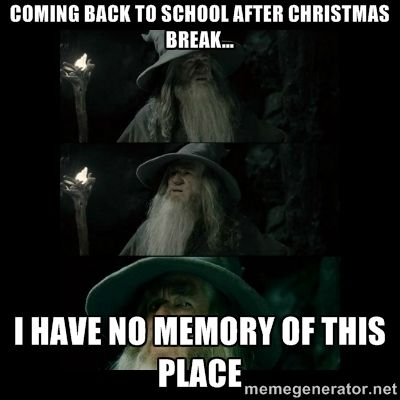 Confused Gandalf - Coming back to school after Christmas break... I have no memory of this place