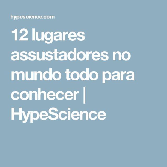 12 lugares assustadores no mundo todo para conhecer | HypeScience