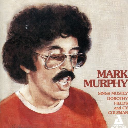 Mark Murphy - Sings Mostly Dorothy Fields & Cy Cole