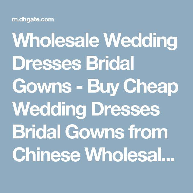 Wholesale Wedding Dresses Bridal Gowns - Buy Cheap Wedding Dresses Bridal Gowns from Chinese Wholesalers | DHgate mobile