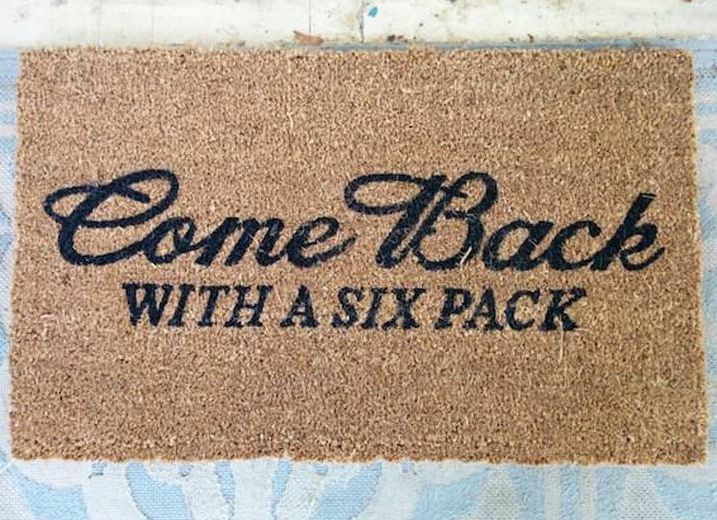 Door mats for those unwanted guests...or, if they come back with a six pack, at least they'll be tolerable.