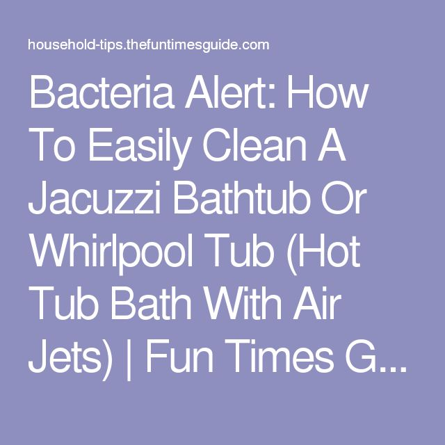 how to easily clean a jacuzzi bathtub or whirlpool tub hot tub bath