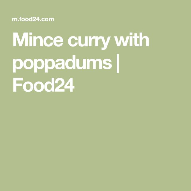 Mince curry with poppadums | Food24