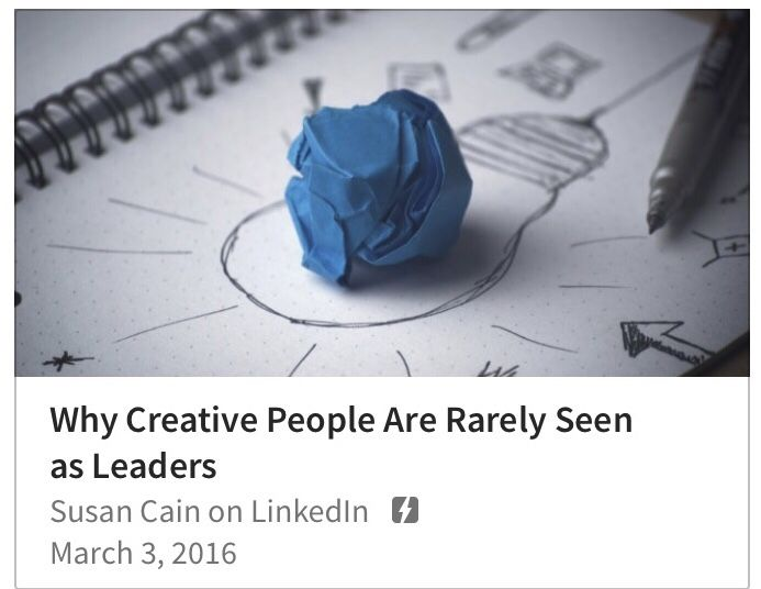 """""""Studies suggest that innovation often requires solitude and that the majority of spectacularly creative people across a range of fields are introverts..."""" - Susan Cain      Why Creative People Are Rarely Seen as Leaders 