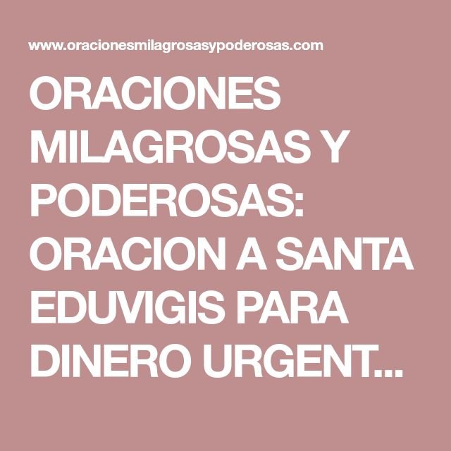 ORACIONES MILAGROSAS Y PODEROSAS: ORACION A SANTA EDUVIGIS PARA DINERO URGENTE, DEUDAS, VIVIENDA, HIPOTECAS