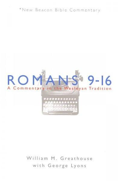 Romans 9-16: A Commentary in the Wesleyan Tradition