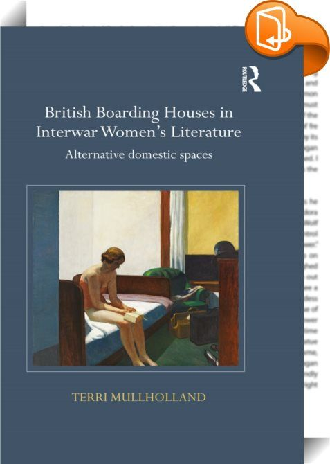 British Boarding Houses in Interwar Women's Literature    :  Embraced for the dramatic opportunities afforded by a house full of strangers, the British boarding house emerged as a setting for novels published during the interwar period by a diverse range of women writers from Stella Gibbons to Virginia Woolf. To use the single room in the boarding house or bedsit, Terri Mullholland argues, is to foreground a particular experience. While the single room represents the freedoms of indepe...