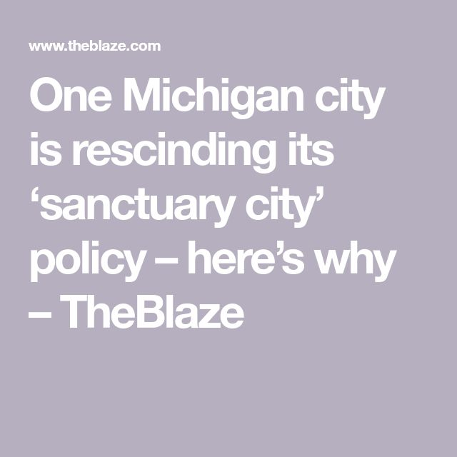 One Michigan city is rescinding its 'sanctuary city' policy – here's why – TheBlaze