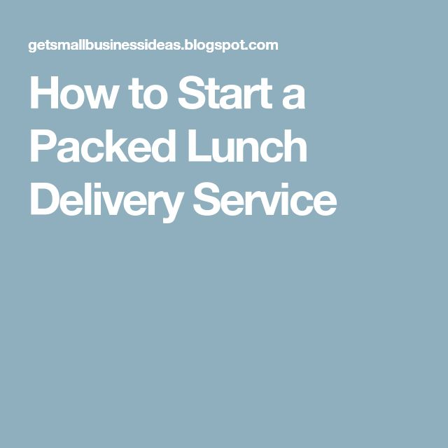 How to Start a Packed Lunch Delivery Service