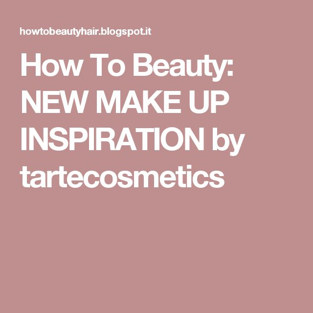 How To Beauty: NEW MAKE UP INSPIRATION by tartecosmetics