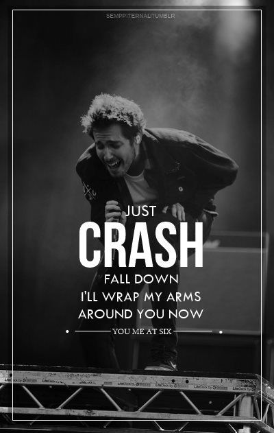Crash - You Me At Six. Love this song.