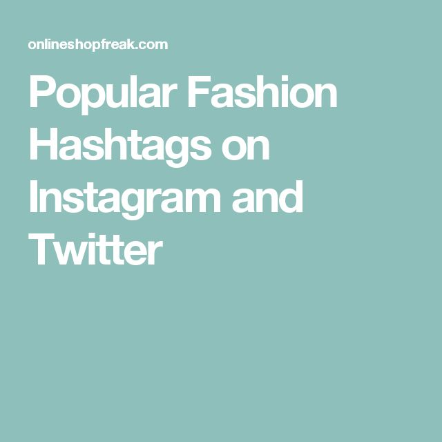 Popular Fashion Hashtags on Instagram and Twitter