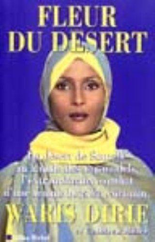 Fleur du désert: Du désert de Somalie au monde des top-models, l'extraordinaire combat d'une femme hors du commun by WARIS DIRIE http://www.amazon.ca/dp/2226105697/ref=cm_sw_r_pi_dp_MgyIvb1FMAN88