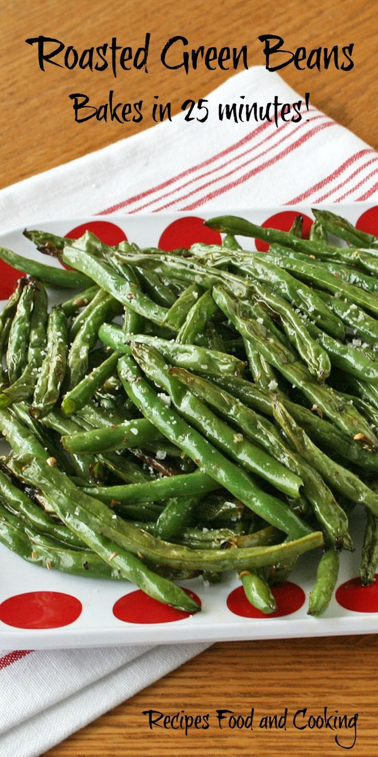 Roasted Green Beans Delicious green beans are simply roasted in salt, pepper and oil. Best ever!