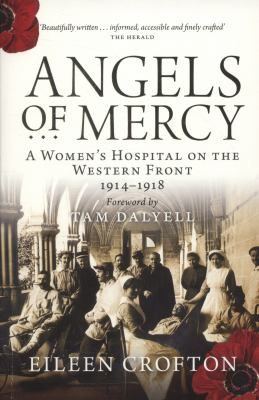 Angels of mercy : a women's hospital on the Western Front, 1914-1918 by Eileen Crofton