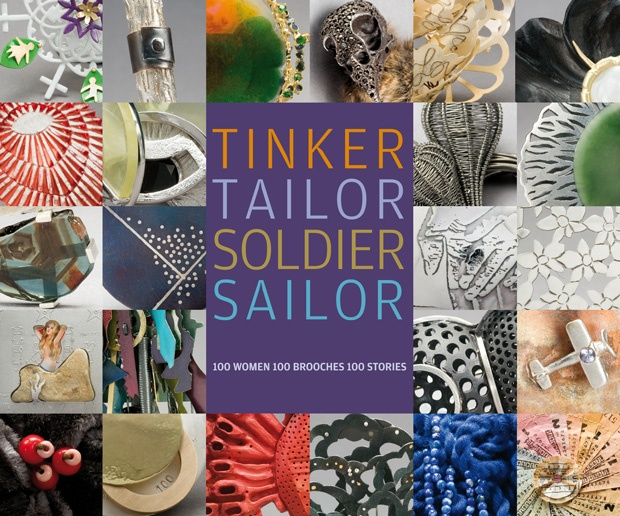 TINKER TAILOR SOLDIER SAILOR  100 WOMEN 100 BROOCHES 100 STORIES       The exhibition Tinker Tailor Soldier Sailor celebrates 100 years of International Women's Day and features 100 stories of great Australian women, with 100 brooches made in response to these stories by 100 of Australia's most talented women jewellers.     EXHIBITION OPENS FRIDAY 30 AUGUST 2011 | CONTINUES UNTIL 12 NOVEMBER 2011 | ADMISSION FREE   @Artisan  Photography: Rod Buchholz