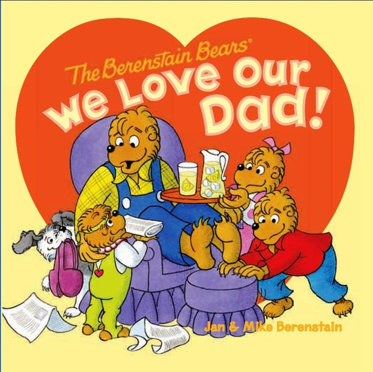 The Berenstain Bears We Love Our Dad! Join Brother, Sister, and Honey as they decide how to spoil Papa Bear for Father's Day. Papa Bear is, after all, the best dad there is!!