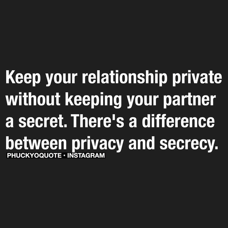 Keep your relationship private without keeping your partner a secret. There is a difference between privacy and secrecy