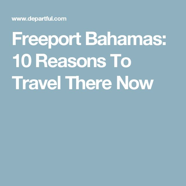 Freeport Bahamas: 10 Reasons To Travel There Now
