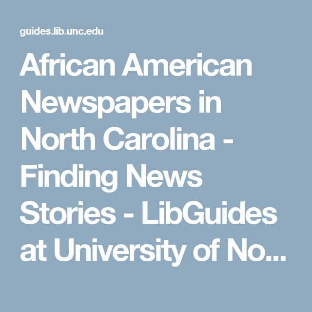 African American Newspapers in North Carolina - Finding News Stories - LibGuides at University of North Carolina Chapel Hill