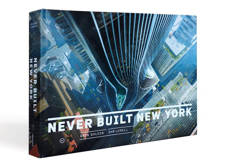 Never Built New York - New York City as it might have been: 200 years of visionary architectural plans for unbuilt subways, bridges, parks, airports, stadiums, streets, train stations and, of course, skyscrapers