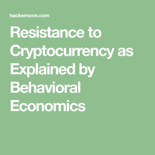 Resistance to Cryptocurrency as Explained by Behavioral Economics