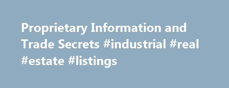 Proprietary Information and Trade Secrets #industrial #real #estate #listings http://commercial.remmont.com/proprietary-information-and-trade-secrets-industrial-real-estate-listings/  #commercially provided information # Proprietary Information Trade Secrets The Economic Espionage Act of 1996 (18 USC 1831-39) defines trade secrets as all forms and types of financial, business, scientific, technical, economic or engineering information, including patterns, plans, compilations, program…