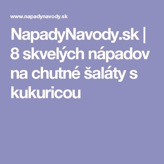 NapadyNavody.sk | 8 skvelých nápadov na chutné šaláty s kukuricou