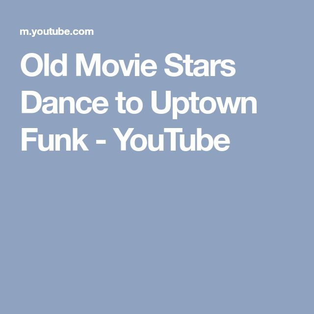 Old Movie Stars Dance to Uptown Funk - YouTube