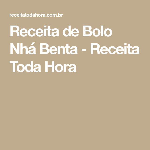 Receita de Bolo Nhá Benta - Receita Toda Hora