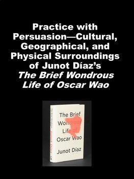 In a resource where students practice persuasive thematic analysis, students learn about the use of geography, culture, and physical geography in Junot Díaz's novel The Brief Wondrous Life of Oscar Wao. Students will read, listen to and view supporting clips while learning the necessary elements to analyze the geography, culture, and physical geography in Junot Díaz's novel.