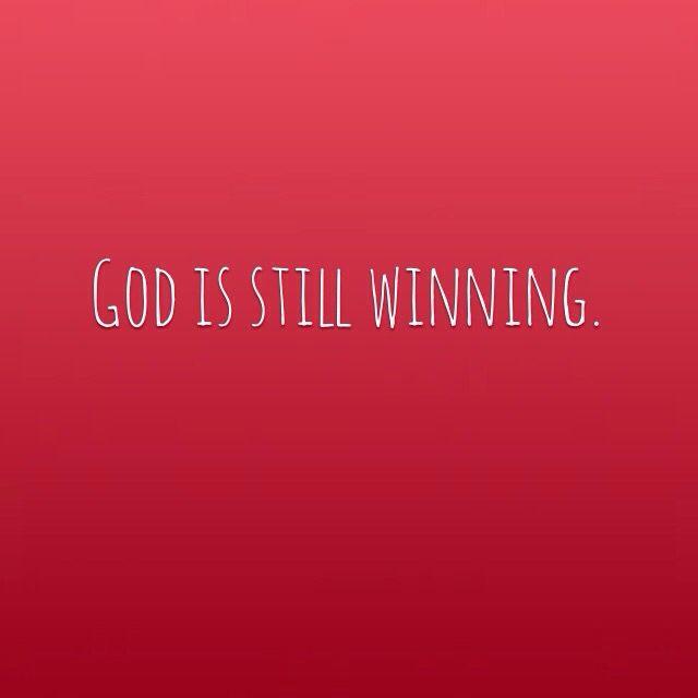 God is still winning.
