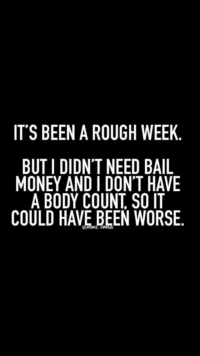 Rough week                                                                                                                                                     More
