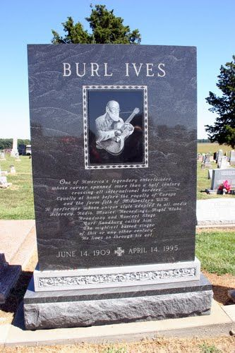 Burl Ives- Monument and Family Grave Site...Jasper County Illinois was the voice of sam the snowman in 'Rudoplh' Also sang a cute song called 'Ugly Bug Ball'