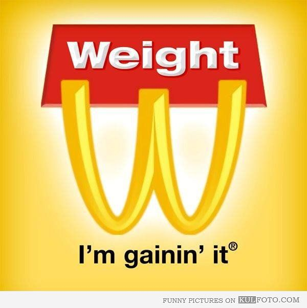 Weight. I'm gaining it. - Funny joke on McDonald's logo.